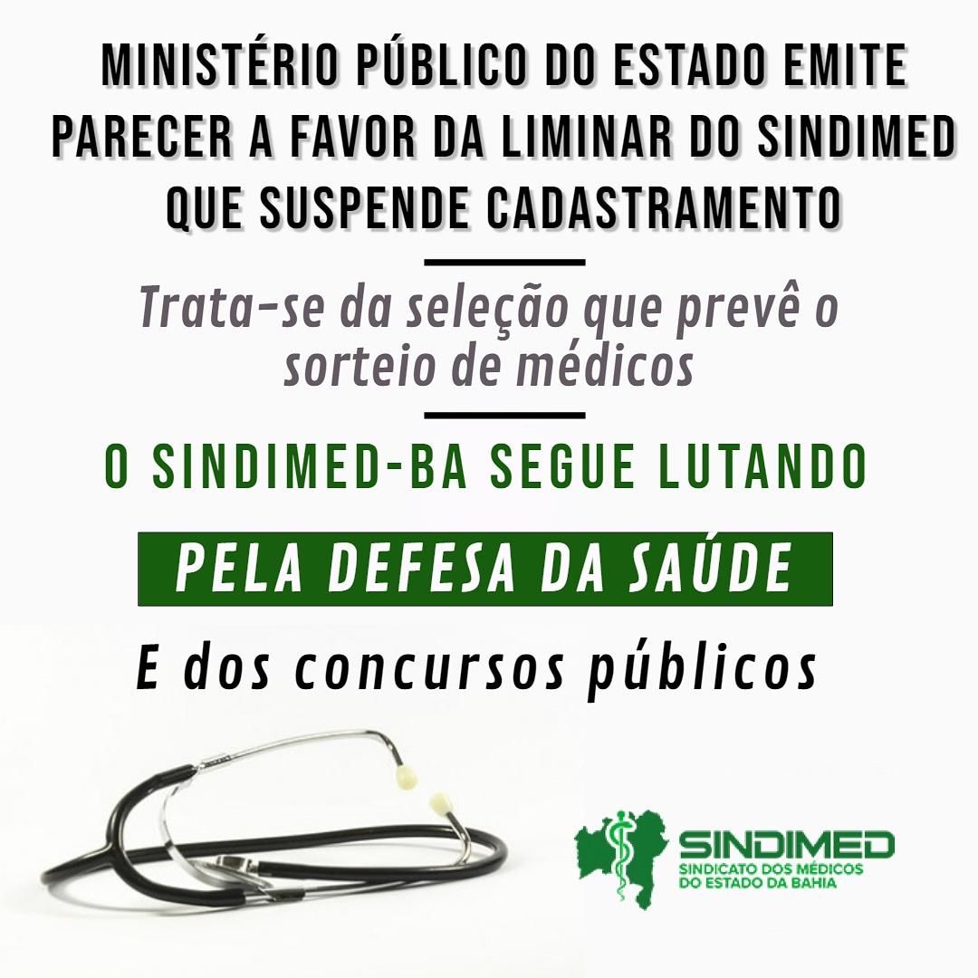 Ministério Público do Estado da Bahia emite Parecer favorável à manutenção da liminar que suspendeu o cadastramento de médicos proposto pela Sesab. #médicosdaBahia #SindimedBA #defesadaSaúde #sorteionão #comsaúdenãosebrinca #concursospúblicos #pelosbaianos #EstadodaBahia