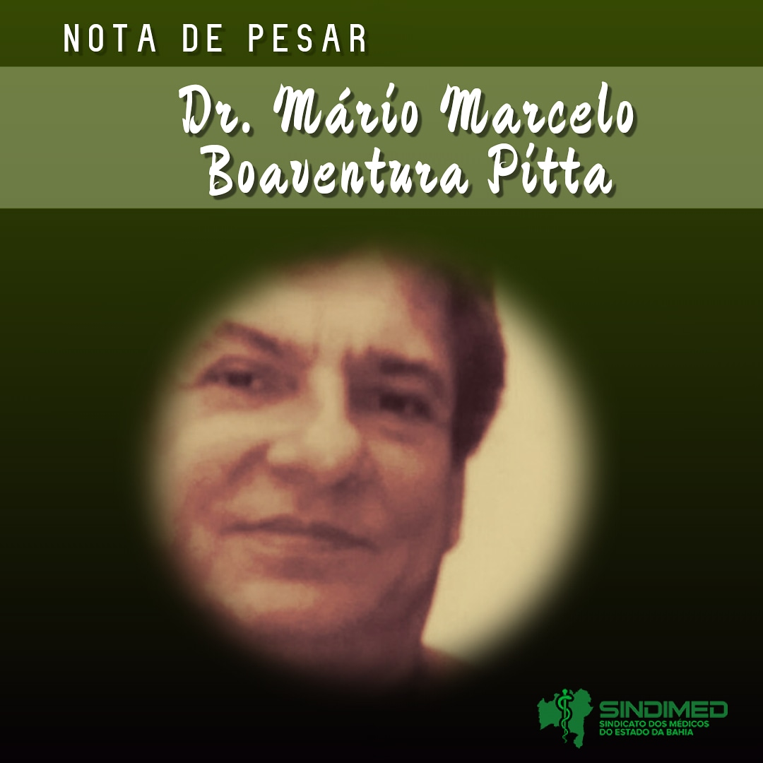 É com pesar que o Sindicato dos Médicos do Estado da Bahia informa o falecimento do médico Dr. Mário Marcelo Boaventura Pitta. Nossas condolências à família.