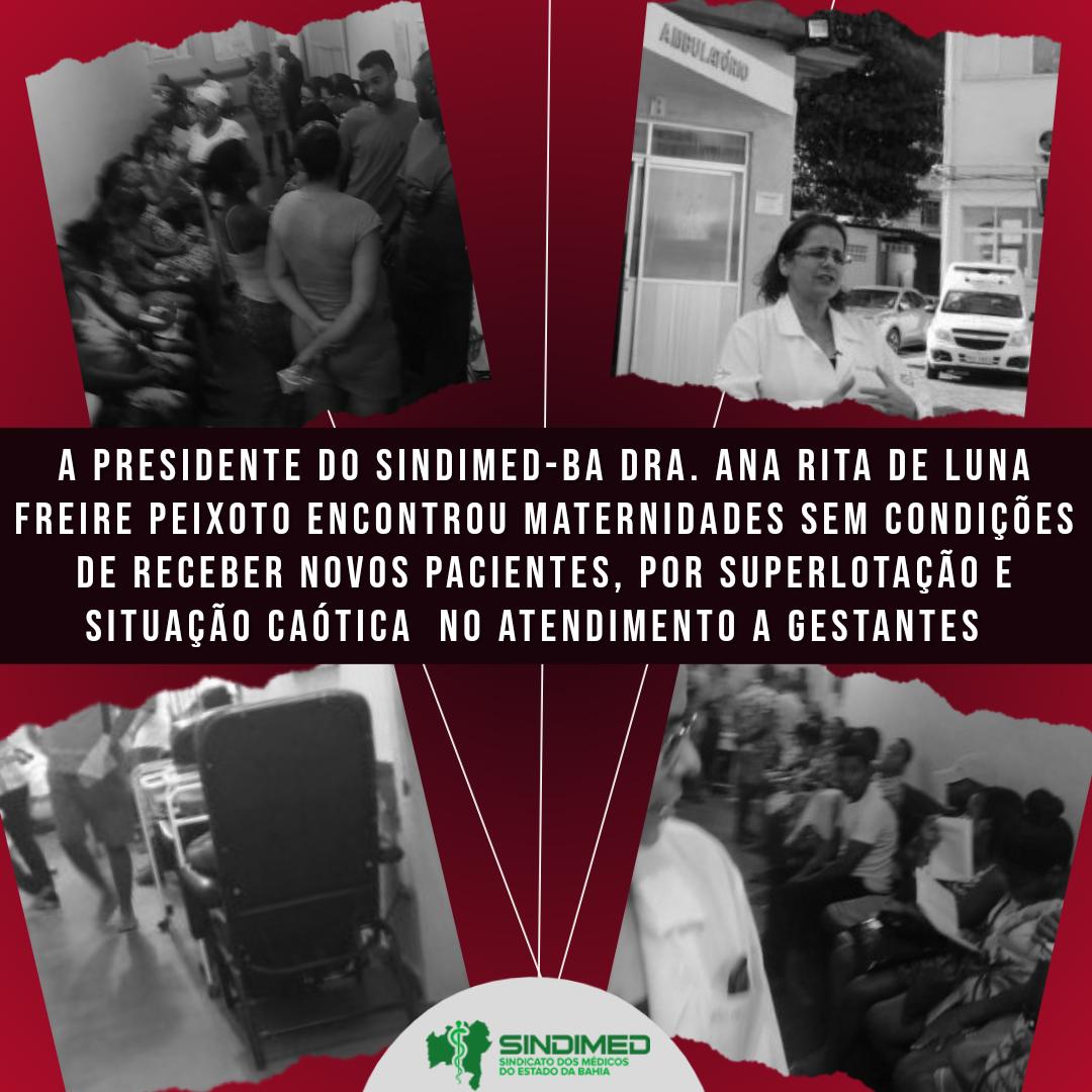 """""""A situação da Obstetrícia na Bahia está periclitante. Estamos com quatro maternidades superlotadas e todas as maternidades estão mandando pacientes aqui para a Tsylla Balbino, que está com porta aberta. Está um verdadeiro tumulto. As maternidades que estão com restrição de atendimento, sem receber novos pacientes, por excesso de lotação são: João Batista Caribé, Iperba, Menandro de Farias e José Maria Magalhães, que é a maternidade de Pau Miúdo"""", informa a presidente do Sindicato dos Médicos do Estado da Bahia, Dra. Ana Rita de Luna Freire Peixoto, A partir de relatos dos médicos, a presidente da entidade resolveu passar nas maternidades, Na tarde desta sexta-feira, para checar as denúncias e encontrou situações desoladoras. Ela relata que na maternidade que na maternidade Tsylla Balbino havia 15 pacientes gestantes internadas, todas na cadeira. """"Uma com tosse, outra com abortamento retido, outra para parir… uma terminou, por falta de espaço, vomitando na outra. Está um verdadeiro caos"""", conta.  A presidente do Sindimed-BA conta também que o espaço de pré-parto da Tsylla Balbino está cheio, porque há pacientes no centro cirúrgico, ocupando a sala de cirurgia, devido à ausência de vaga na enfermaria. """"A paciente Islânia Aguiar, com bolsa rota, com 9 cm, está esperando na cadeira vaga para poder parir o seu filho. Então, é extremamente grave e desumana a situação das gestantes na capital da Bahia, não por culpa dos médicos, mas devido a um colapso na rede pública"""", afirma a dirigente. Dra. Ana Rita conta que, além disso, estão chegando à Tsylla Balbino pacientes de várias partes do interior da Bahia. """"A maternidade João Batista Caribé também não está conseguindo atender, por estar fechada, devido à superlotação. Com essa situação, está mandando pacientes com gestação de alto risco para a maternidade Tsylla Balbino"""", completa a médica. Situação similar também está ocorrendo na maternidade de Pau Miúdo, João Batista Caribé.  Também está ocorrendo uma situação que foge """