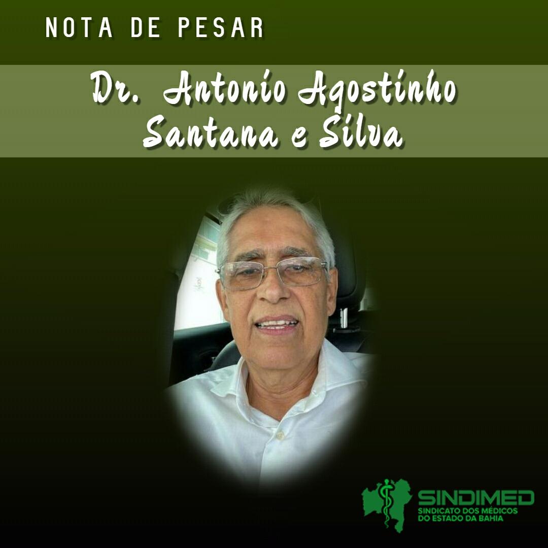 O Sindicato dos Médicos do Estado da Bahia  lastima o falecimento do médico Antonio Agostinho Santana e Silva, com 71 anos. Clínico geral e obstetra,  ele atuava na cidade de Valença.  Ele era proprietário da CLIMAV - Clínica Médica Ambulatorial de Valença.
