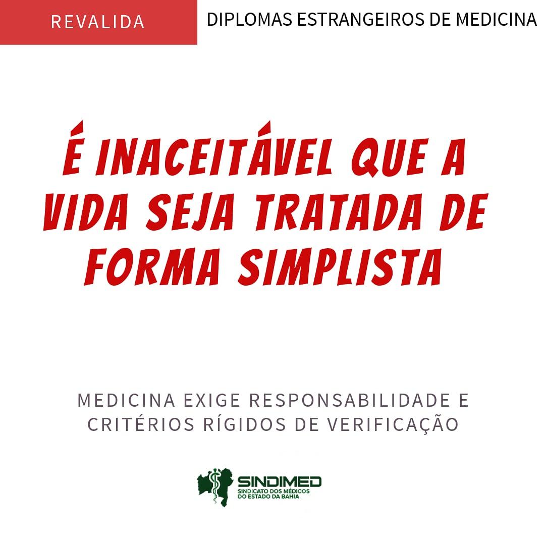 """O Sindicato dos Médicos do Estado da Bahia vem a público manifestar sua preocupação com o projeto de lei aprovado na quinta-feira, 7 de agosto, no Senado Federal, referente a uma suposta """"simplificação"""" na validação de diplomas médicos estrangeiros. Entendemos que os critérios rígidos vigentes no Brasil também precisam ser verificados detalhadamente nesses casos, dentro de um fluxo apropriado para assegurar a qualidade de atendimento à população. O Sindicato espera agora que o Presidente da República vete a medida. A vida humana não pode ser tratada de forma simplista."""