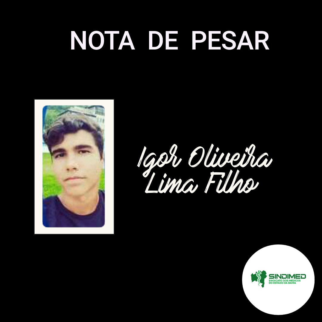 O Sindicato dos Médicos do Estado da Bahia manifesta suas condolências aos familiares e amigos do jovem Igor Oliveira Lima Filho, primo da Dra. Conceição Coelho, diretora do Sindimed-BA.