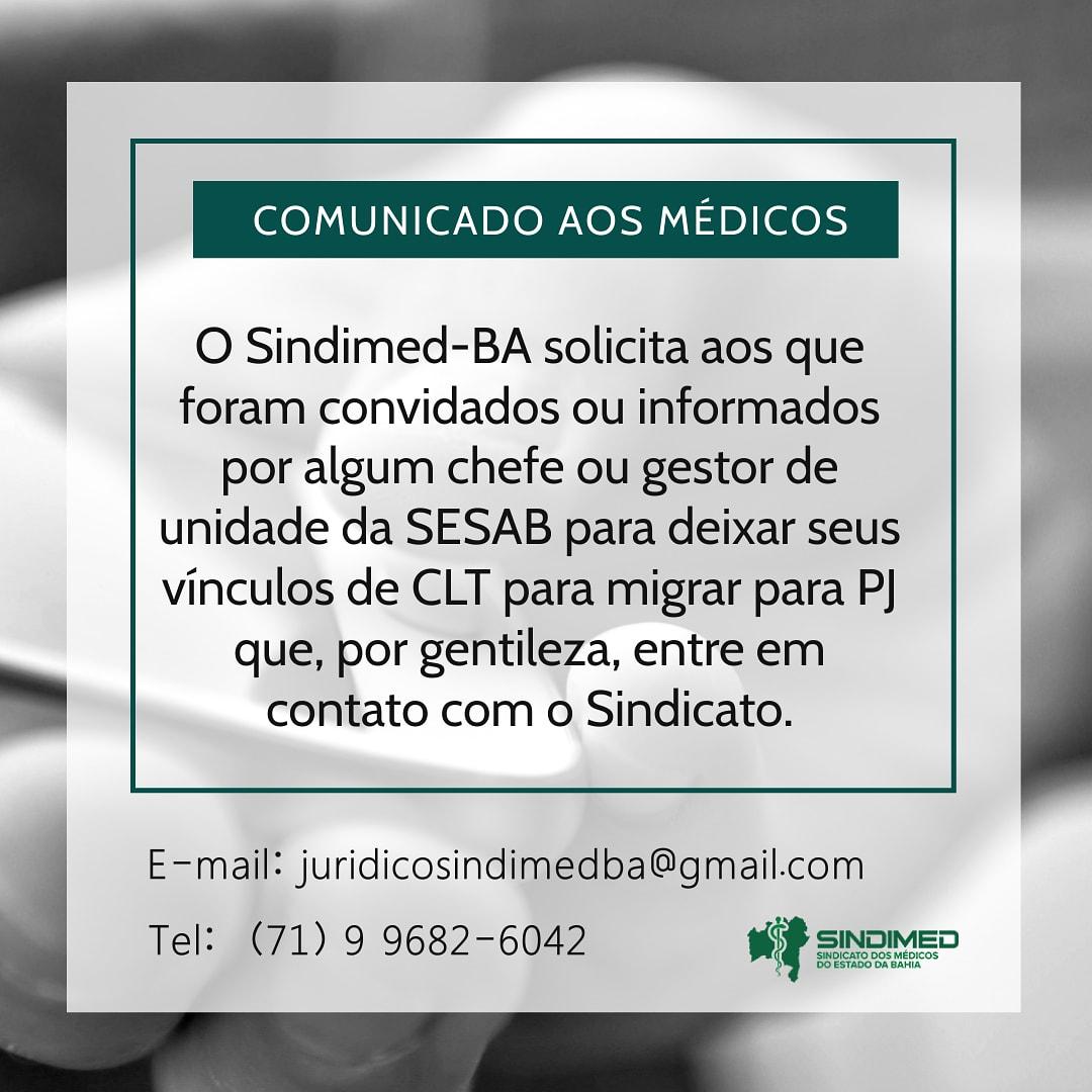 O Sindimed-BA está atento às investidas do Governo da Bahia contra os vínculos de trabalho dos médicos. Não se pode permitir que os contratos sejam ainda mais precarizados. Assim, se algum médico foi abordado na unidade hospitalar da rede do SUS, solicitado a abrir mão do vínculo CLT e constituir uma PJ (Pessoa Jurídica) para prestar serviço ao Estado, favor entrar em contato imediatamente com o Sindimed-BA, através do e-mail juridicosindimedba@gmail.com. ou no telefone: (71) 9 9682 6042. O Sindicato estará tomando as medidas cabíveis contra mais esse desrespeito.